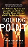 Boiling Point: How Politicians, Big Oil and Coal, Journalists, and Activists Have Fueled a Climate Crisis--And What