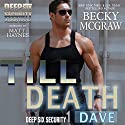Till Death: Deep Six Security Series Book 1 Audiobook by Becky McGraw Narrated by Matt Haynes