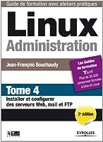 Linux administration - tome 4 - installer et configurer des serveurs web, mail et ftp
