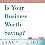 Is Your Business Worth Saving?: A Step-by-Step Guide to Rescuing Your Business and Your Sanity | Stacy Tuschl