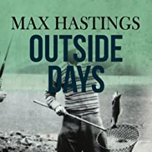 Outside Days (       UNABRIDGED) by Max Hastings Narrated by Cameron Stewart