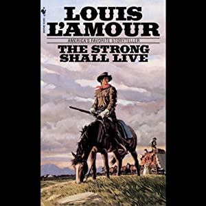 The Strong Shall Live (Dramatized) | [Louis L'Amour]
