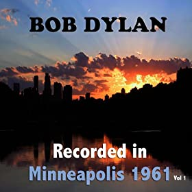 Bob Dylan : Recorded In Minneapolis 1961, Vol. 1