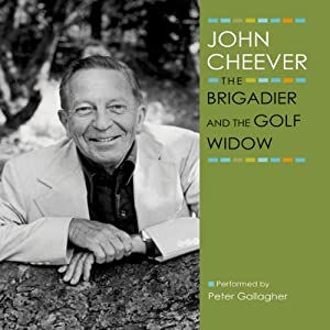 The Brigadier and the Golf Widow: The John Cheever Audio Collection | [John Cheever]