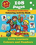 Little Learners - Colors and Numbers: Coloring and Activity Book with Puzzles, Brain Games, Problems, Mazes, Dot-to-Dot and More for 4-7 Years Old Kids (Volume 4) (Preschool Collection)