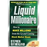 Liquid Millionaire: How to Make Millions from the Up and Coming Stock Market Boomby Stephen Sutherland
