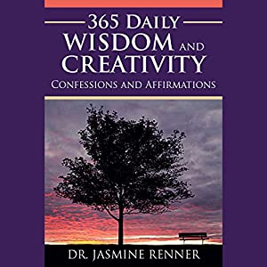 365 Daily Wisdom and Creativity Confessions and Affirmations | [Jasmine Renner]