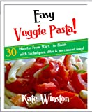 img - for Easy Veggie Pasta - Healthy Vegan & Vegetarian Pasta Recipes in 30 Minutes book / textbook / text book