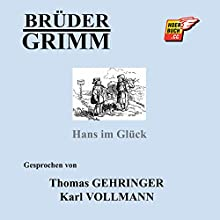 Hans im Glück (       ungekürzt) von  Brüder Grimm Gesprochen von: Thomas Gehringer, Karl Vollmann