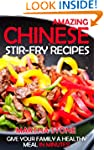 Amazing Chinese Stir-Fry Recipes: Giv...