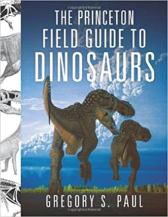 The Princeton Field Guide to Dinosaurs (Princeton Field Guides) written by Gregory S. Paul
