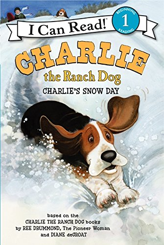 Charlie the Ranch Dog: Charlies Snow Day (I Can Read Level 1) by Ree Drummond