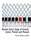 Russian Lyrics: Songs of Cossack, Lovers, Patriot and Peasant