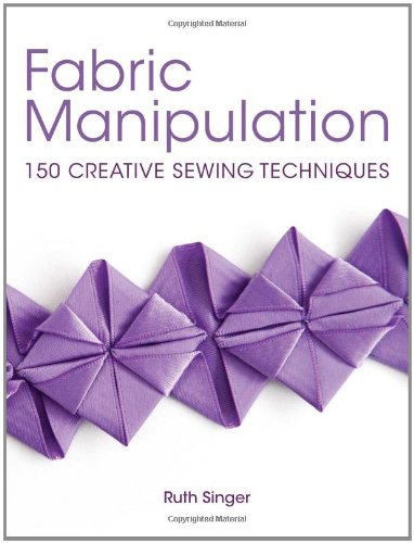 Fabric Manipulation: 150 Creative Sewing Techniques