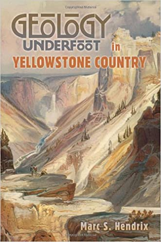 Geology Underfoot in Yellowstone Country   written by Marc S. Hendrix