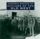 img - for Historic Photos of Outlaws of the Old West book / textbook / text book