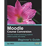 Moodle Course Conversion: Beginner's Guideby Ian Wild