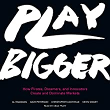 Play Bigger: How Pirates, Dreamers, and Innovators Create and Dominate Markets | Livre audio Auteur(s) : Al Ramadan, Dave Peterson, Christopher Lochhead, Kevin Maney Narrateur(s) : Sean Pratt