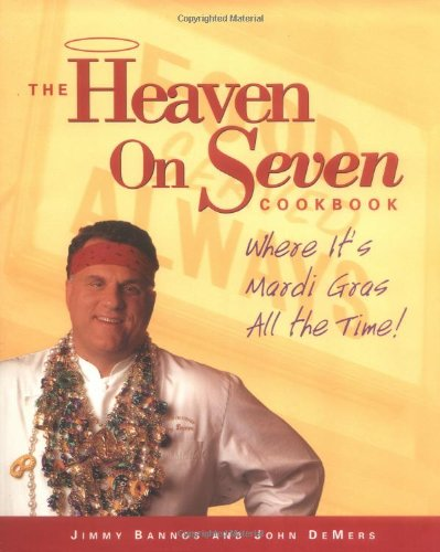 The Heaven on Seven Cookbook: Where It's Mardi Gras All the Time! by Jimmy Bannos, John DeMers