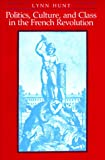 Politics, Culture, and Class in the French Revolution (Studies on the History of Society and Culture) (0520057406) by Lynn Hunt