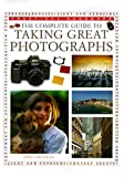 The Complete Guide to Taking Great Photographs (Practical Handbook) (0754800199) by Freeman, John