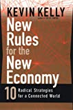 New Rules for the New Economy: 10 Radical Strategies for a Connected World (0670881112) by Kevin Kelly