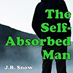 The Self-Absorbed Man: Transcend Mediocrity, Book 44 | J.B. Snow