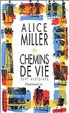 echange, troc Miller Alice - Chemins de vie - sept histoires