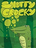 Snotty Crocky: A Slimy Rhyming Childrens Picture Book