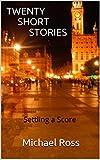 TWENTY SHORT STORIES: Settling a Score (Short Stories by Michael Ross -  NEW -'Twenty-One Short Stories' out July 16 2015)