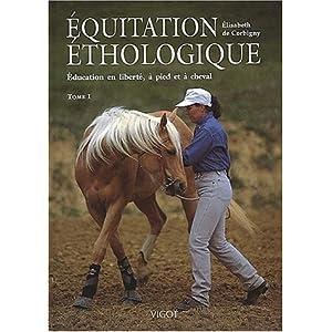Équitation éthologique. 1, Éducation en liberté, à pied et à cheval