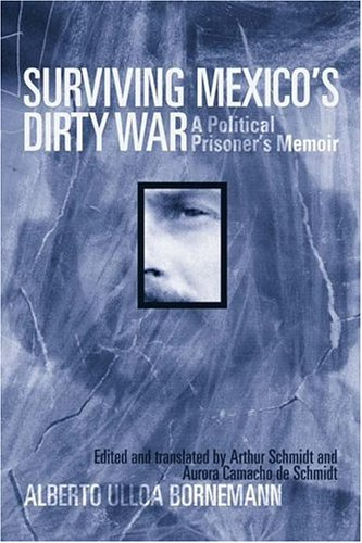 Surviving Mexico's Dirty War: A Political Prisoner's Memoir (Voices of Latin American Life)