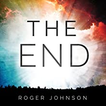 The End (       UNABRIDGED) by Roger Johnson Narrated by Alan Caudle