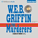 The Murderers: Badge of Honor, Book 6 (       UNABRIDGED) by W.E.B. Griffin Narrated by Dick Hill