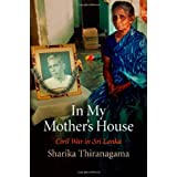 In My Mother's House: Civil War in Sri Lanka (The Ethnography of Political Violence) ~ Sharika Thiranagama