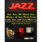 Jazz Age: All About Jazz, the History of Jazz Music, Famous Jazz Musicians and Jazz Singers