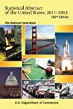 img - for Statistical Abstract of the United States, 2011-2012: The National Data Book (130th Edition) (Statistical Abstract United States (Paper/Skyhorse)) book / textbook / text book
