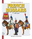 French Hussars: From 1786 to 1804 v. 1 (Officers and Soldiers)