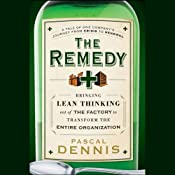 The Remedy: Bringing Lean Thinking Out of the Factory to Transform the Entire Organization | [Pascal Dennis]