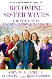 Becoming Sister Wives: The Story of an Unconventional Marriage (1451661304) by Brown, Kody