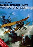 img - for British Fighter Units: Western Front 1917-1918 (Osprey Airwar 18) book / textbook / text book