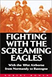 Fighting With the Screaming Eagles: With the 101st Airborne from Normandy to Bastogne