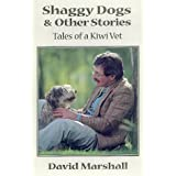 Shaggy Dogs and Other Stories: Tales of a Kiwi Vet.