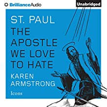 St. Paul: The Apostle We Love to Hate: Icons Audiobook by Karen Armstrong Narrated by Karen Armstrong