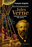 Dictionnaire Jules Verne : Entourage, personnages, lieux, oeuvres
