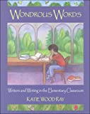 Wondrous Words: Writers and Writing in the Elementary Classroom