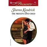 The Prince's Love-Child ~ Sharon Kendrick