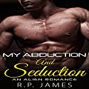 My Abduction and Seduction Audiobook by R.P. James Narrated by D Rampling