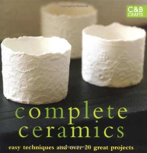 Complete Ceramics: Easy Techniques and Over 20 Great Projects (Complete Craft Series) by Collins & Brown