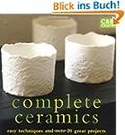 Complete Ceramics: Easy Techniques an...